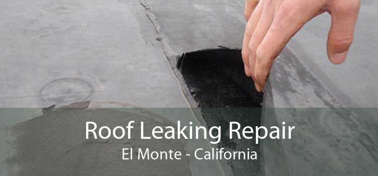 Roof Leaking Repair El Monte - California
